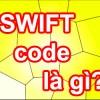 Mã số SWIFT code ngân hàng là gì và dùng để làm gì?