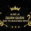 """Quán quân """"Say to Succeed 2018"""" sẽ là ai ?"""
