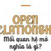 """""""Open Relationship"""" – Mối quan hệ mở là gì ?"""