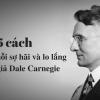 5 cách vượt qua nỗi sợ hãi và lo lắng của tác giả Dale Carnegie