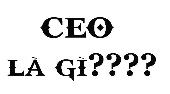 CEO là gì? Tố chất để trở thành CEO chuyên nghiệp