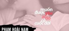 Muốn Được Yêu Ai Đó Cả Cuộc Đời (Tăng Nhật Tuệ) Phạm Hoài Nam